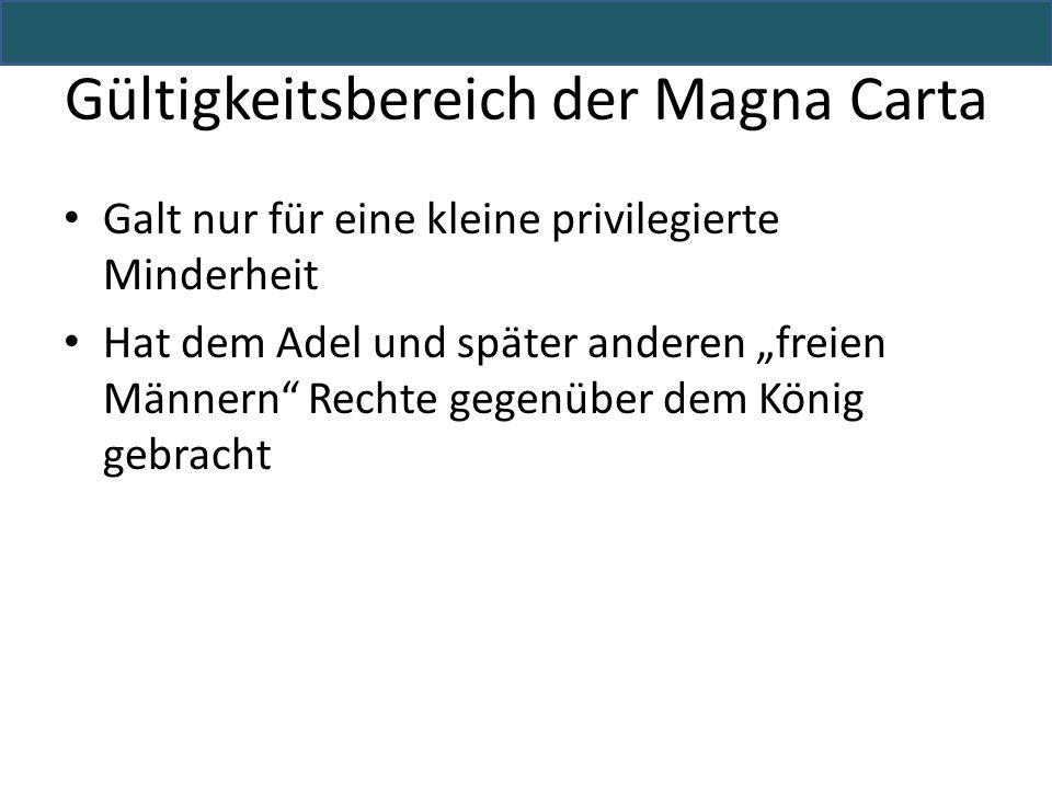 """Gültigkeitsbereich der Magna Carta Galt nur für eine kleine privilegierte Minderheit Hat dem Adel und später anderen """"freien Männern"""" Rechte gegenüber"""