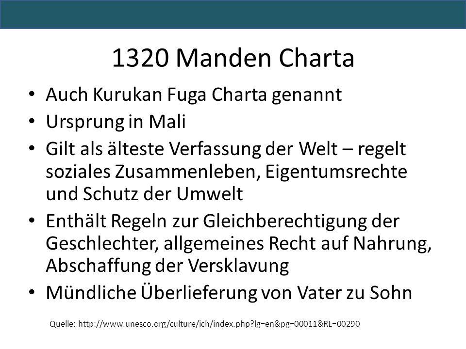 1320 Manden Charta Auch Kurukan Fuga Charta genannt Ursprung in Mali Gilt als älteste Verfassung der Welt – regelt soziales Zusammenleben, Eigentumsre