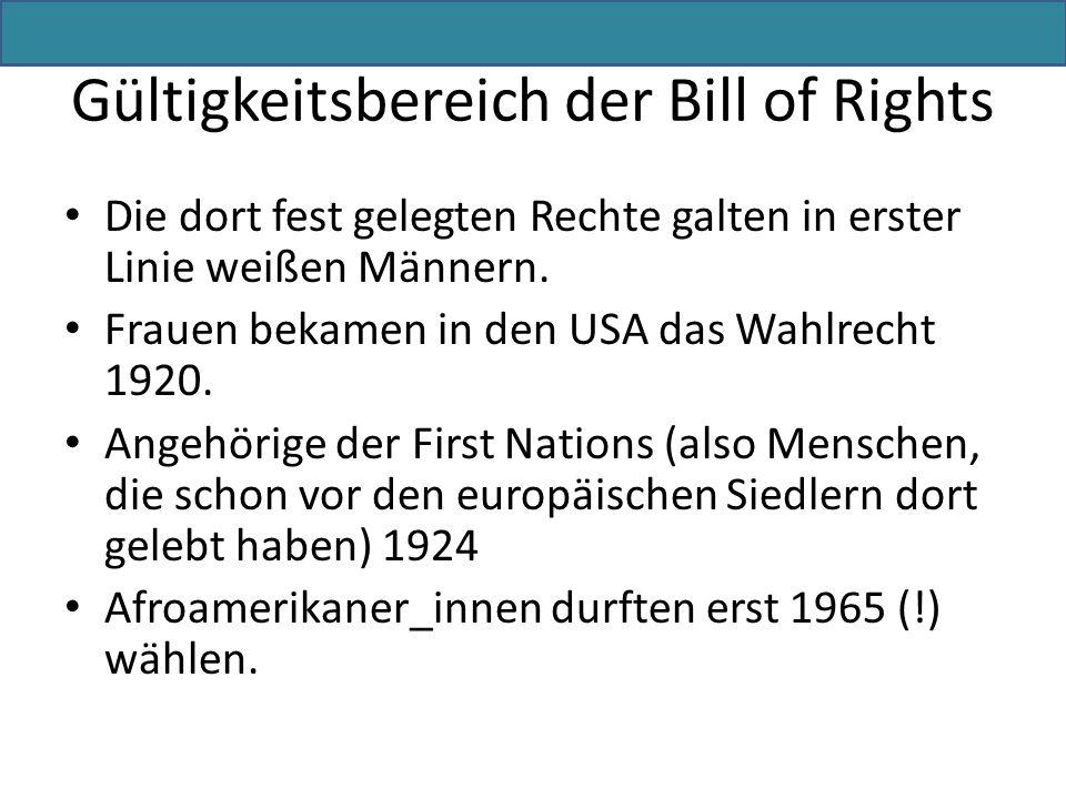 Gültigkeitsbereich der Bill of Rights Die dort fest gelegten Rechte galten in erster Linie weißen Männern. Frauen bekamen in den USA das Wahlrecht 192