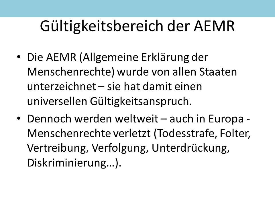 Gültigkeitsbereich der AEMR Die AEMR (Allgemeine Erklärung der Menschenrechte) wurde von allen Staaten unterzeichnet – sie hat damit einen universelle