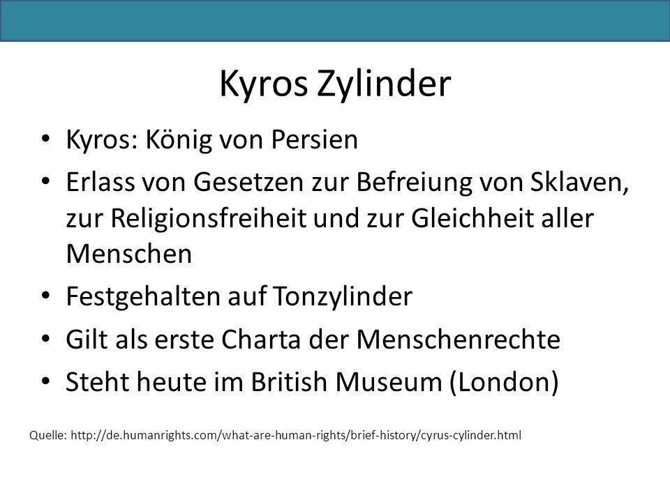 Kyros: König von Persien Erlass von Gesetzen zur Befreiung von Sklaven, zur Religionsfreiheit und zur Gleichheit aller Menschen Festgehalten auf Tonzy
