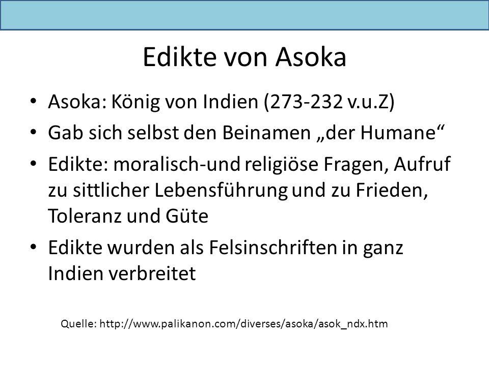 """Asoka: König von Indien (273-232 v.u.Z) Gab sich selbst den Beinamen """"der Humane"""" Edikte: moralisch-und religiöse Fragen, Aufruf zu sittlicher Lebensf"""