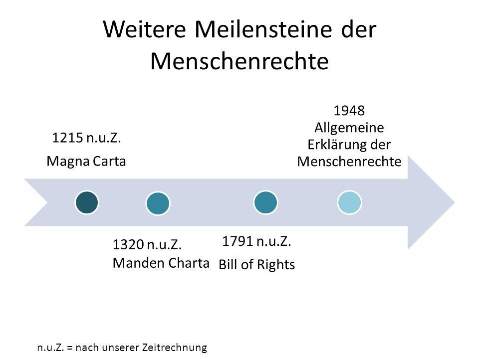 Weitere Meilensteine der Menschenrechte 1215 n.u.Z. Magna Carta 1791 n.u.Z. Bill of Rights 1948 Allgemeine Erklärung der Menschenrechte n.u.Z. = nach