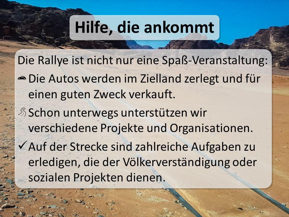 Hilfe, die ankommt Die Rallye ist nicht nur eine Spaß-Veranstaltung: Die Autos werden im Zielland zerlegt und für einen guten Zweck verkauft.