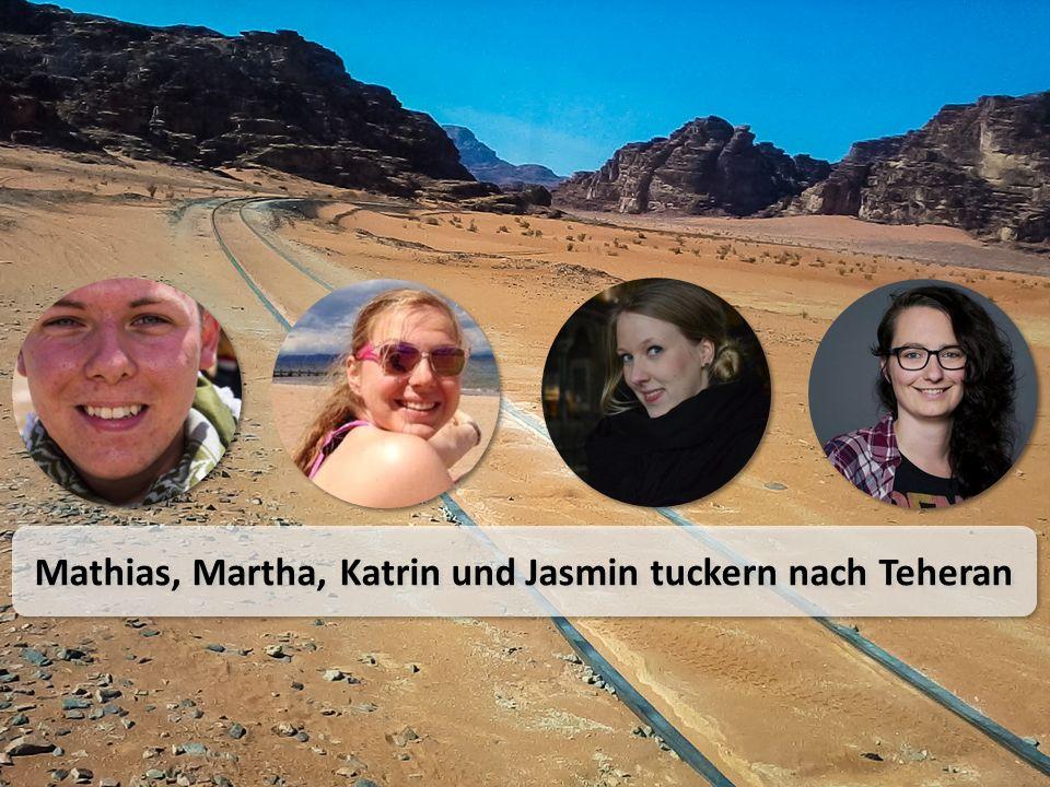 Mathias, Martha, Katrin und Jasmin tuckern nach Teheran