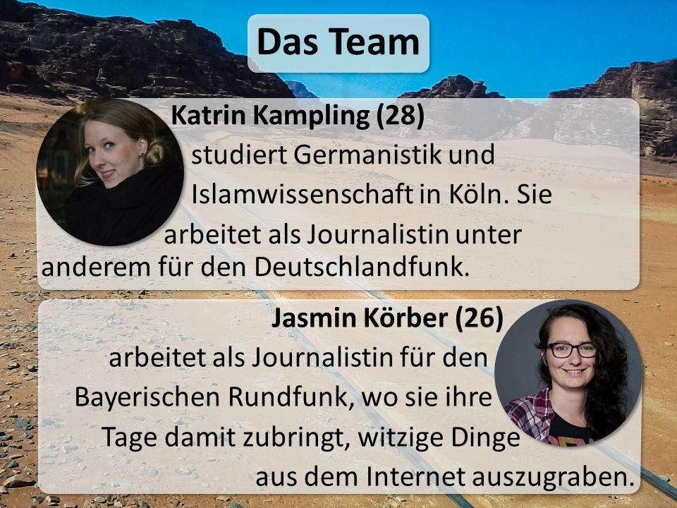 Das Team Katrin Kampling (28) studiert Germanistik und Islamwissenschaft in Köln.