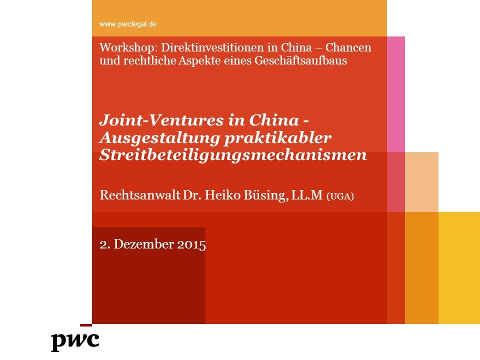 PwC Legal Agenda: Joint-Ventures in China – Ausgestaltung praktikabler Streitbeilegungsmechanismen  Einführung: Joint Ventures in China  Joint Ventures in China: Ein Auslaufmodell.
