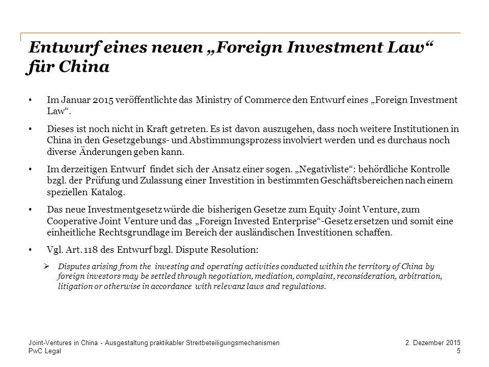 PwC Legal Potentielle Fallstricke (3/5) Auswirkungen auf Streitbeilegungsmechanismen Schiedsklauseln in JV-Vertrag und Satzung Joint Venture-Vertrag / Satzung der Gesellschaft  Ohne Schiedsklausel sind die staatlichen chinesischen Gerichte zuständig.