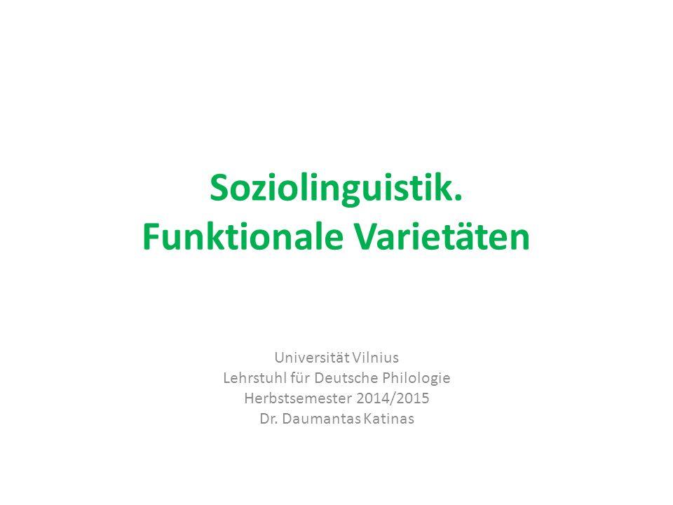 Soziolinguistik. Funktionale Varietäten Universität Vilnius Lehrstuhl für Deutsche Philologie Herbstsemester 2014/2015 Dr. Daumantas Katinas