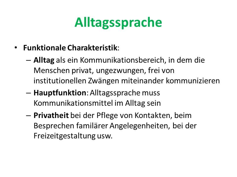 Alltagssprache Funktionale Charakteristik: – Alltag als ein Kommunikationsbereich, in dem die Menschen privat, ungezwungen, frei von institutionellen