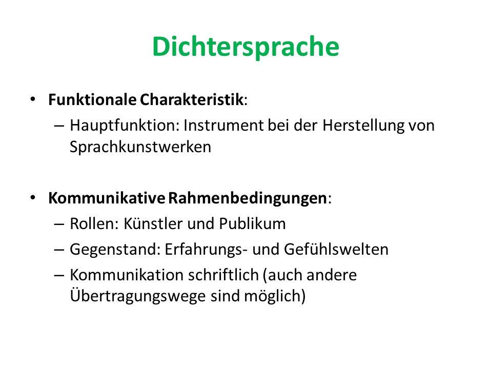 Dichtersprache Funktionale Charakteristik: – Hauptfunktion: Instrument bei der Herstellung von Sprachkunstwerken Kommunikative Rahmenbedingungen: – Ro