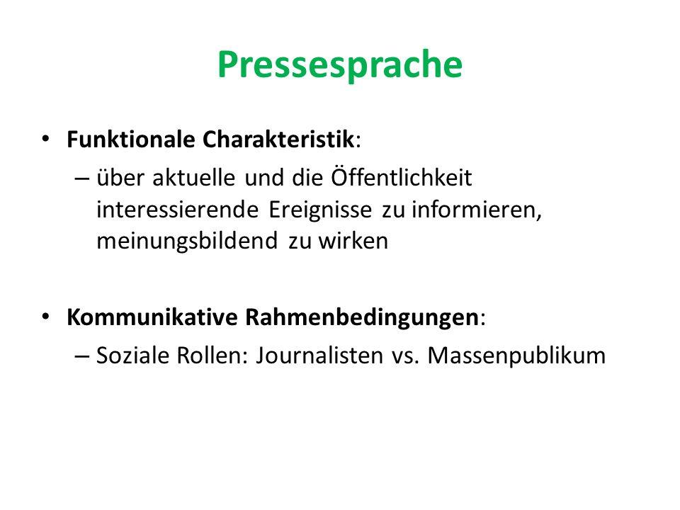 Pressesprache Funktionale Charakteristik: – über aktuelle und die Öffentlichkeit interessierende Ereignisse zu informieren, meinungsbildend zu wirken