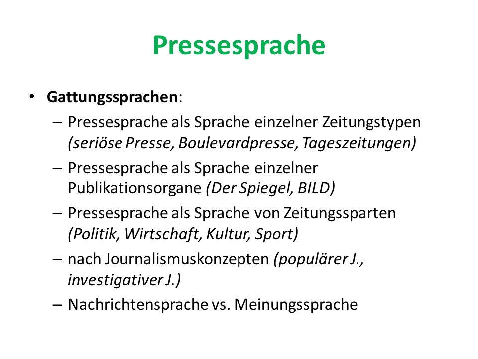Pressesprache Gattungssprachen: – Pressesprache als Sprache einzelner Zeitungstypen (seriöse Presse, Boulevardpresse, Tageszeitungen) – Pressesprache