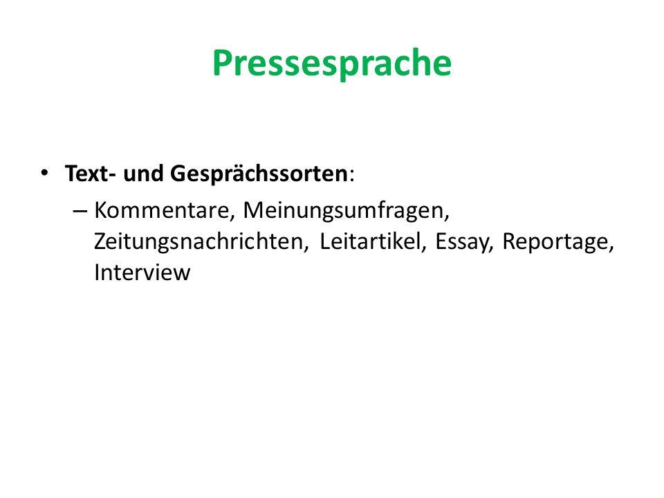 Pressesprache Text- und Gesprächssorten: – Kommentare, Meinungsumfragen, Zeitungsnachrichten, Leitartikel, Essay, Reportage, Interview