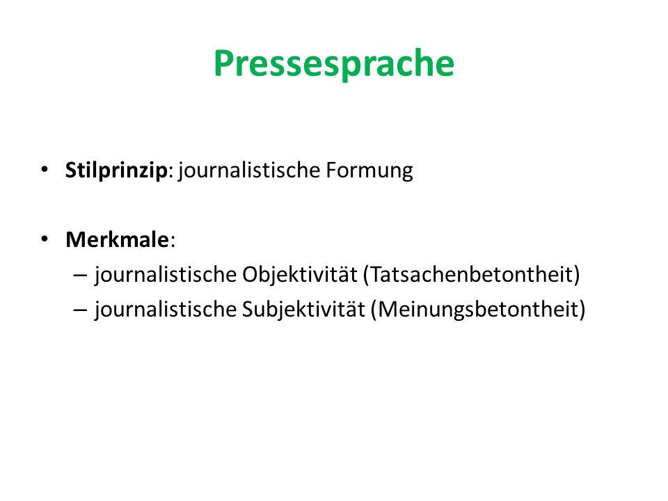 Pressesprache Stilprinzip: journalistische Formung Merkmale: – journalistische Objektivität (Tatsachenbetontheit) – journalistische Subjektivität (Mei