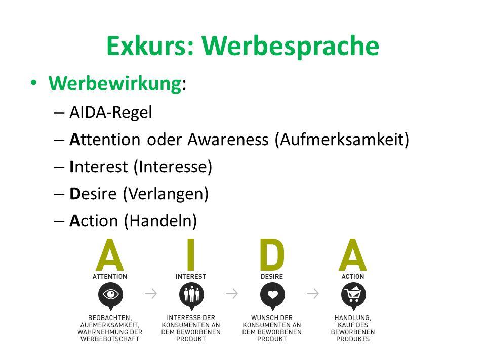Exkurs: Werbesprache Werbewirkung: – AIDA-Regel – Attention oder Awareness (Aufmerksamkeit) – Interest (Interesse) – Desire (Verlangen) – Action (Hand