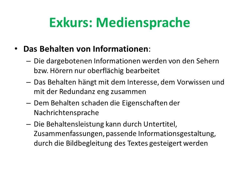 Exkurs: Mediensprache Das Behalten von Informationen: – Die dargebotenen Informationen werden von den Sehern bzw. Hörern nur oberflächig bearbeitet –