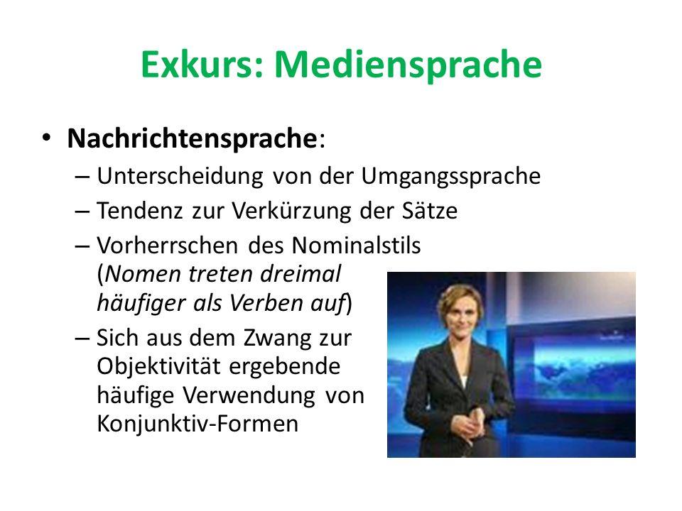 Exkurs: Mediensprache Nachrichtensprache: – Unterscheidung von der Umgangssprache – Tendenz zur Verkürzung der Sätze – Vorherrschen des Nominalstils (