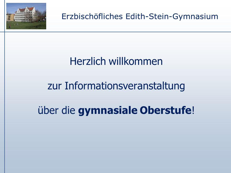 Herzlich willkommen zur Informationsveranstaltung über die gymnasiale Oberstufe! Erzbischöfliches Edith-Stein-Gymnasium