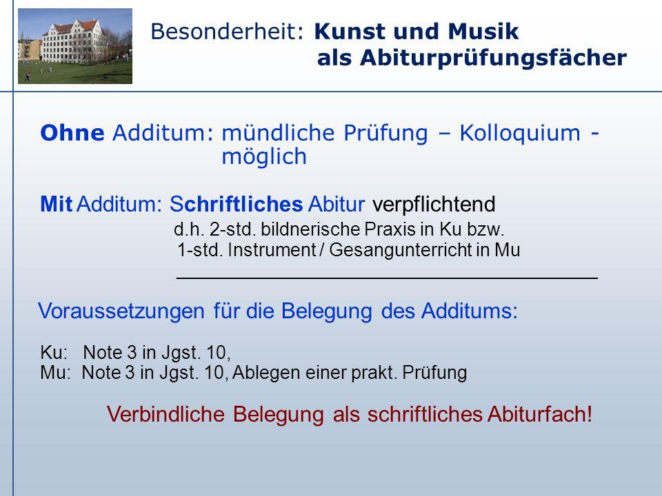 Ohne Additum: mündliche Prüfung – Kolloquium - möglich Mit Additum: Schriftliches Abitur verpflichtend d.h. 2-std. bildnerische Praxis in Ku bzw. 1-st