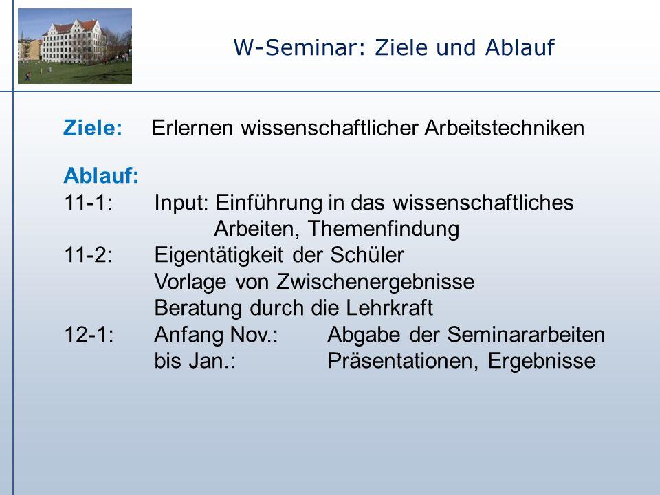 W-Seminar: Ziele und Ablauf Ablauf: 11-1: Input: Einführung in das wissenschaftliches Arbeiten, Themenfindung 11-2: Eigentätigkeit der Schüler Vorlage