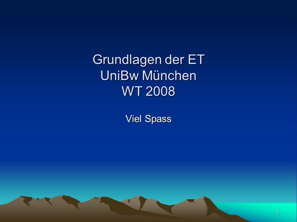 1 Grundlagen der ET UniBw München WT 2008 Viel Spass