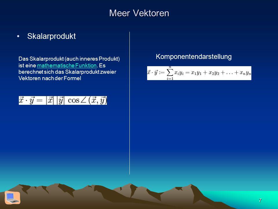 7 Meer Vektoren Skalarprodukt Das Skalarprodukt (auch inneres Produkt) ist eine mathematische Funktion. Es berechnet sich das Skalarprodukt zweier Vek