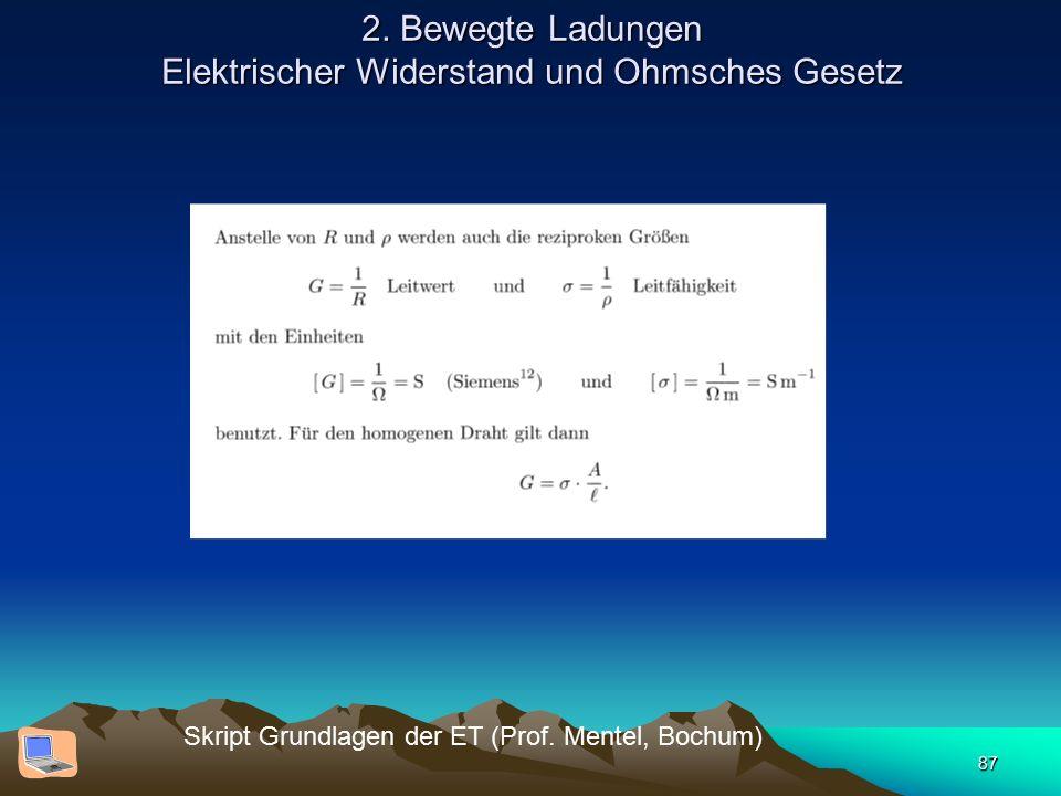 87 2. Bewegte Ladungen Elektrischer Widerstand und Ohmsches Gesetz Skript Grundlagen der ET (Prof. Mentel, Bochum)
