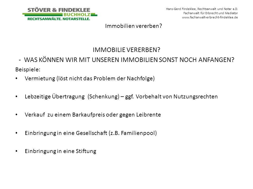 Hans-Gerd Findeklee, Rechtsanwalt und Notar a.D. Fachanwalt für Erbrecht und Mediator www.fachanwalt-erbrecht-findeklee.de IMMOBILIE VERERBEN? - WAS K
