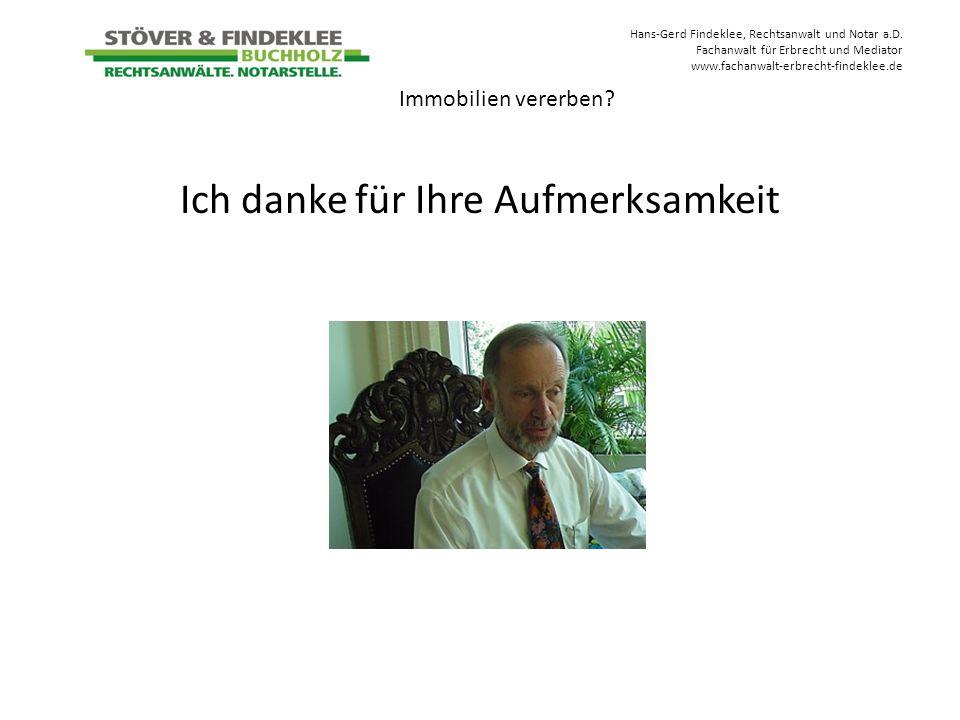 Hans-Gerd Findeklee, Rechtsanwalt und Notar a.D. Fachanwalt für Erbrecht und Mediator www.fachanwalt-erbrecht-findeklee.de Immobilien vererben? Ich da