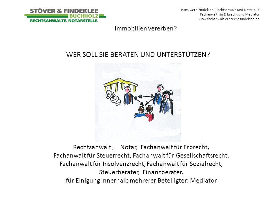 Hans-Gerd Findeklee, Rechtsanwalt und Notar a.D. Fachanwalt für Erbrecht und Mediator www.fachanwalt-erbrecht-findeklee.de WER SOLL SIE BERATEN UND UN