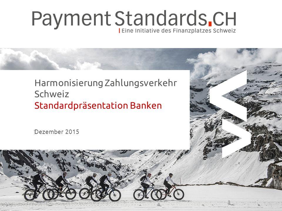 Harmonisierung Zahlungsverkehr Schweiz Standardpräsentation Banken  Dezember 2015