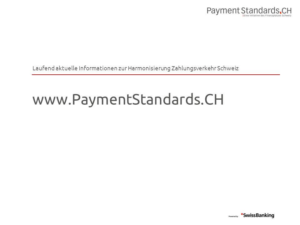www.PaymentStandards.CH Laufend aktuelle Informationen zur Harmonisierung Zahlungsverkehr Schweiz