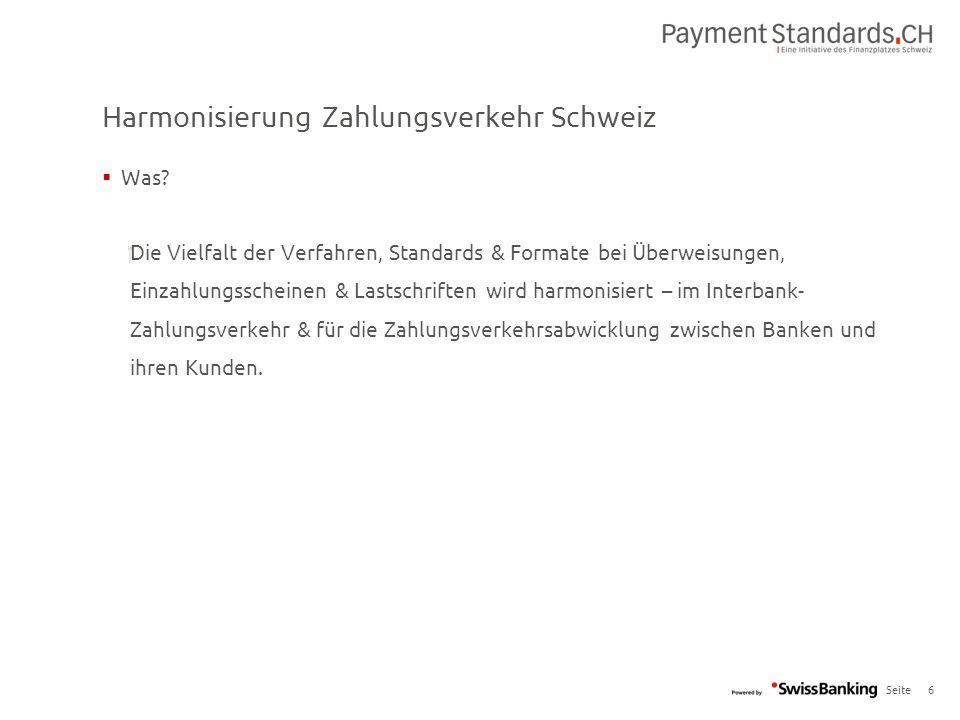 Seite Harmonisierung Zahlungsverkehr Schweiz 6  Was?  Die Vielfalt der Verfahren, Standards & Formate bei Überweisungen, Einzahlungsscheinen & Lasts