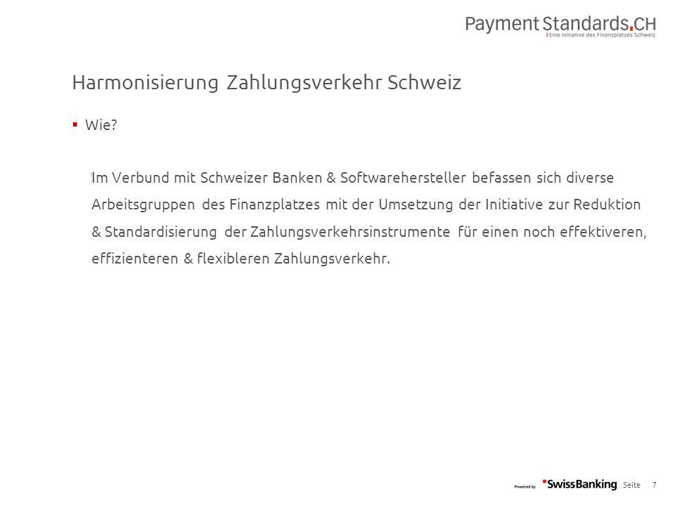 Seite Harmonisierung Zahlungsverkehr Schweiz 7  Wie?  Im Verbund mit Schweizer Banken & Softwarehersteller befassen sich diverse Arbeitsgruppen des