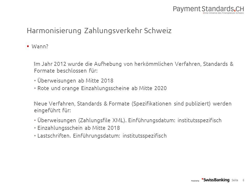 Seite Harmonisierung Zahlungsverkehr Schweiz 8  Wann?  Im Jahr 2012 wurde die Aufhebung von herkömmlichen Verfahren, Standards & Formate beschlossen