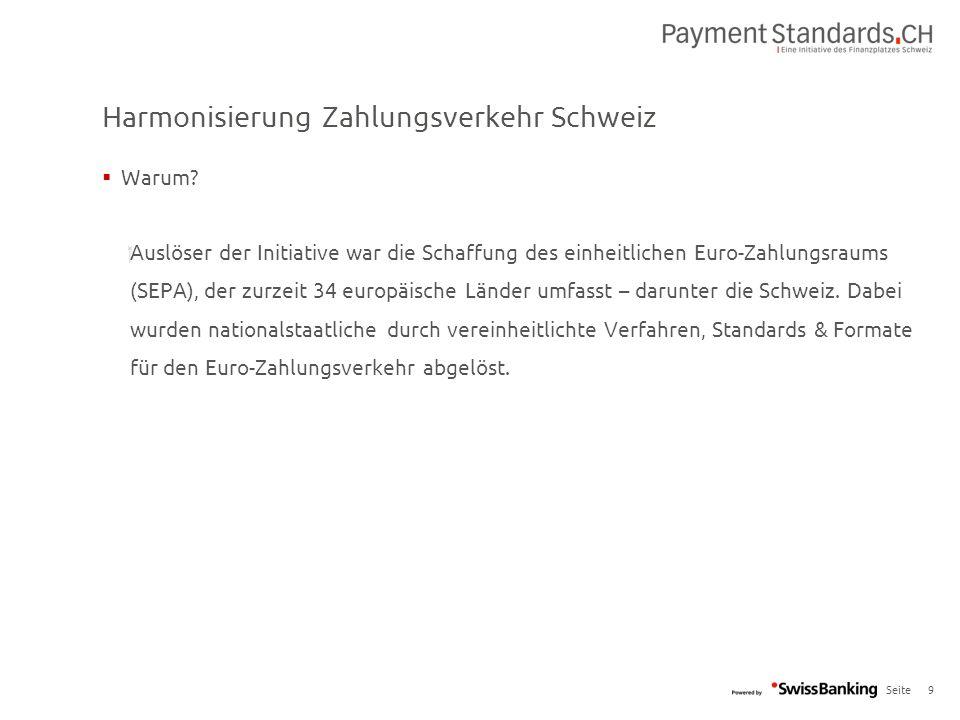 Seite Harmonisierung Zahlungsverkehr Schweiz 9  Warum?  Auslöser der Initiative war die Schaffung des einheitlichen Euro-Zahlungsraums (SEPA), der z