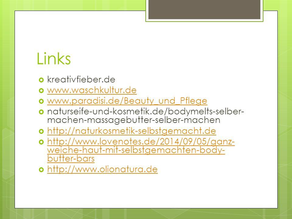 Links  kreativfieber.de  www.waschkultur.de www.waschkultur.de  www.paradisi.de/Beauty_und_Pflege www.paradisi.de/Beauty_und_Pflege  naturseife-un