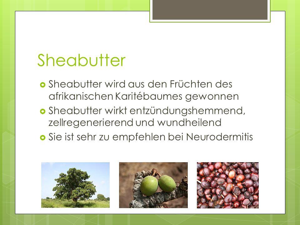 Sheabutter  Sheabutter wird aus den Früchten des afrikanischen Karitébaumes gewonnen  Sheabutter wirkt entzündungshemmend, zellregenerierend und wun