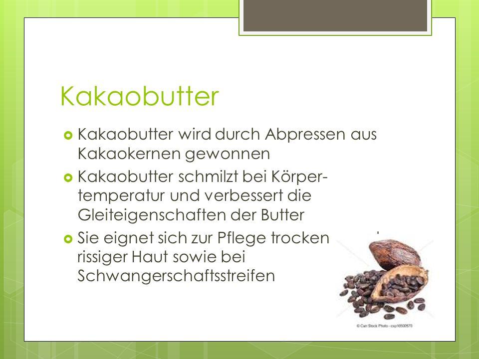 Kakaobutter  Kakaobutter wird durch Abpressen aus Kakaokernen gewonnen  Kakaobutter schmilzt bei Körper- temperatur und verbessert die Gleiteigensch