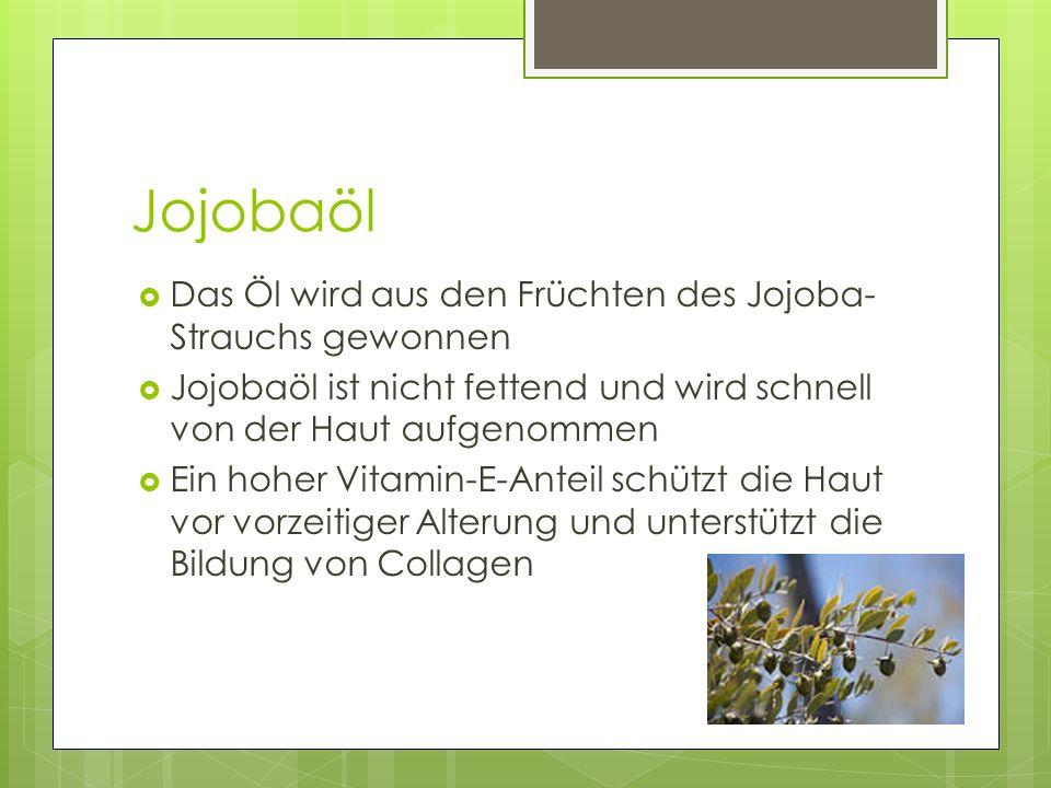Jojobaöl  Das Öl wird aus den Früchten des Jojoba- Strauchs gewonnen  Jojobaöl ist nicht fettend und wird schnell von der Haut aufgenommen  Ein hoh