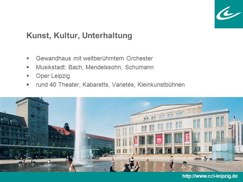 Kunst, Kultur, Unterhaltung  Gewandhaus mit weltberühmtem Orchester  Musikstadt: Bach, Mendelssohn, Schumann  Oper Leipzig  rund 40 Theater, Kabaretts, Varietés, Kleinkunstbühnen http://www.ccl-leipzig.de
