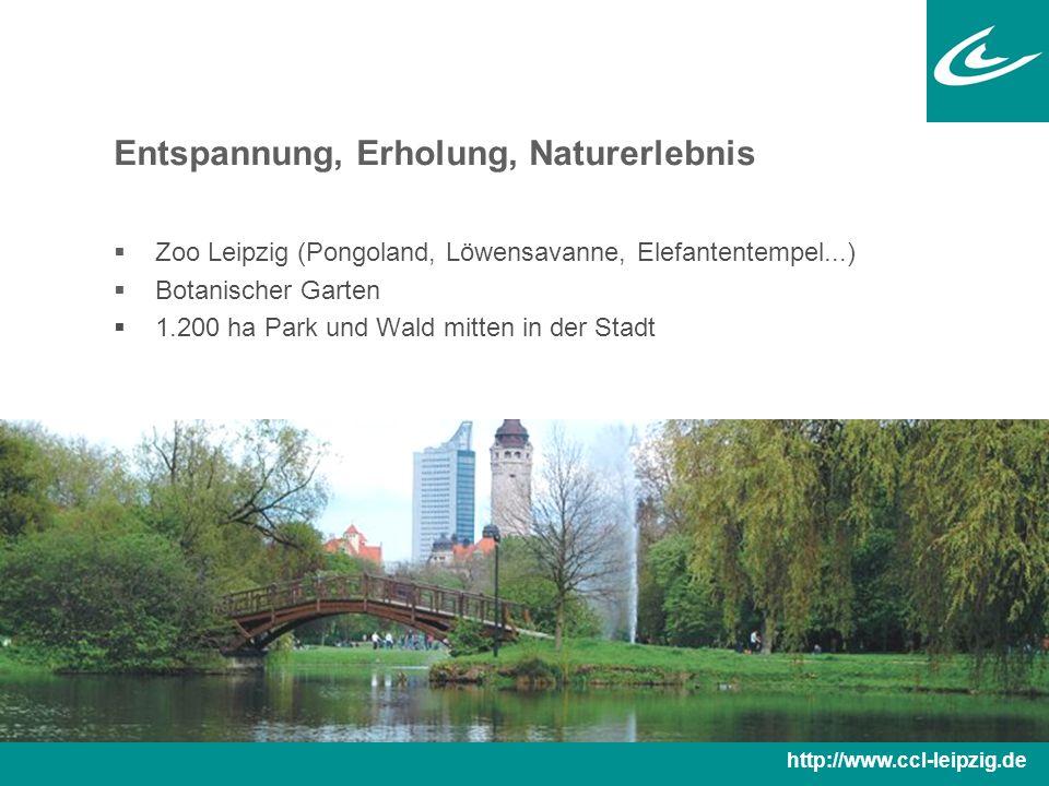Entspannung, Erholung, Naturerlebnis  Zoo Leipzig (Pongoland, Löwensavanne, Elefantentempel...)  Botanischer Garten  1.200 ha Park und Wald mitten in der Stadt http://www.ccl-leipzig.de