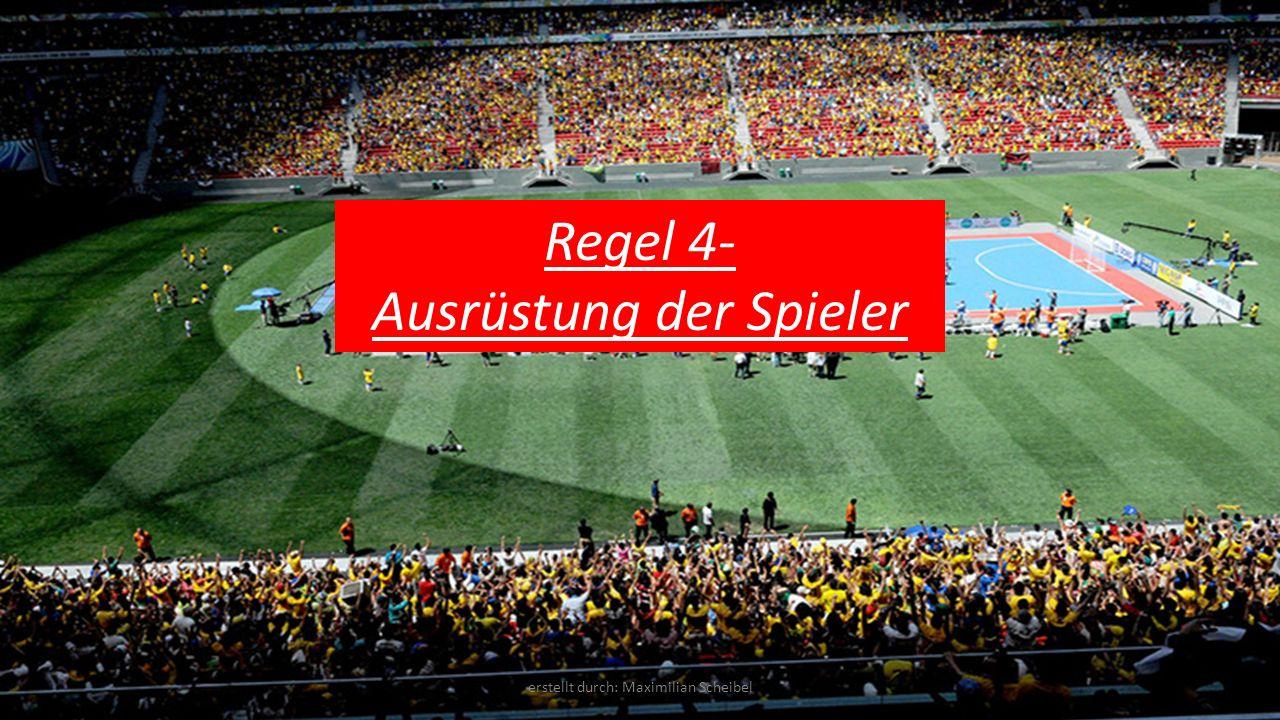 Regel 4- Ausrüstung der Spieler erstellt durch: Maximilian Scheibel