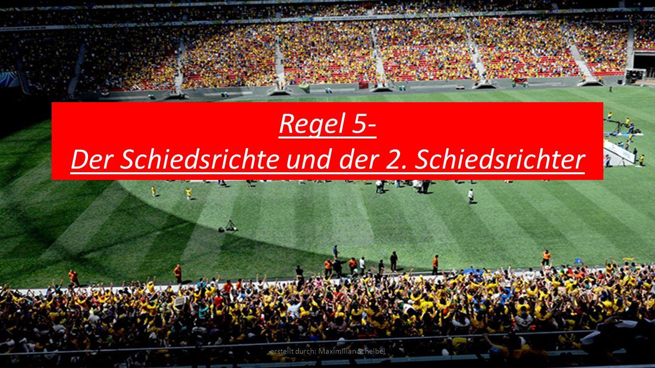 Regel 5- Der Schiedsrichte und der 2. Schiedsrichter erstellt durch: Maximilian Scheibel