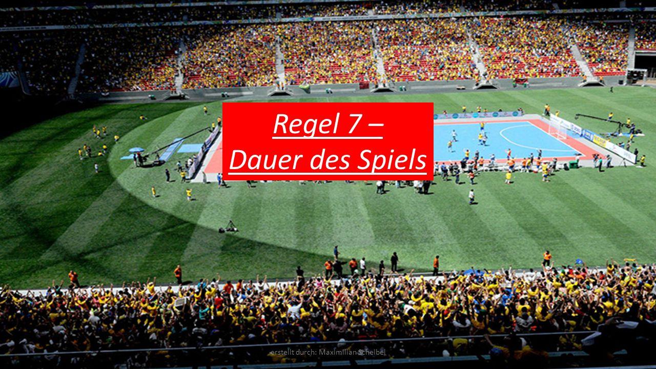 Regel 7 – Dauer des Spiels erstellt durch: Maximilian Scheibel