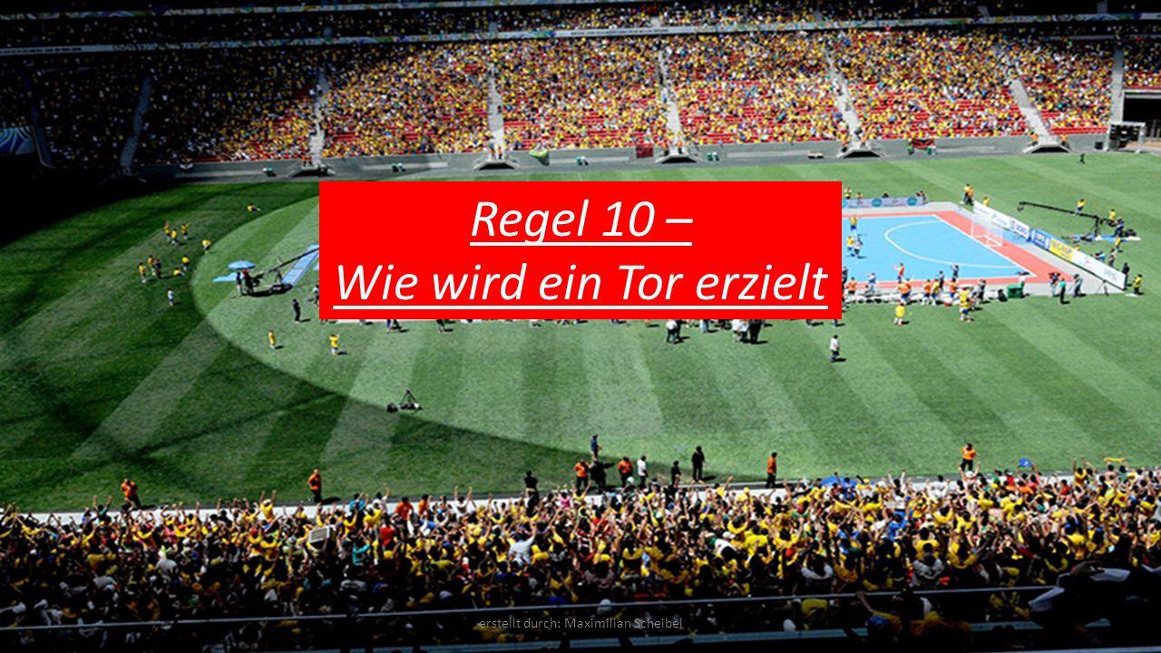 Regel 10 – Wie wird ein Tor erzielt erstellt durch: Maximilian Scheibel