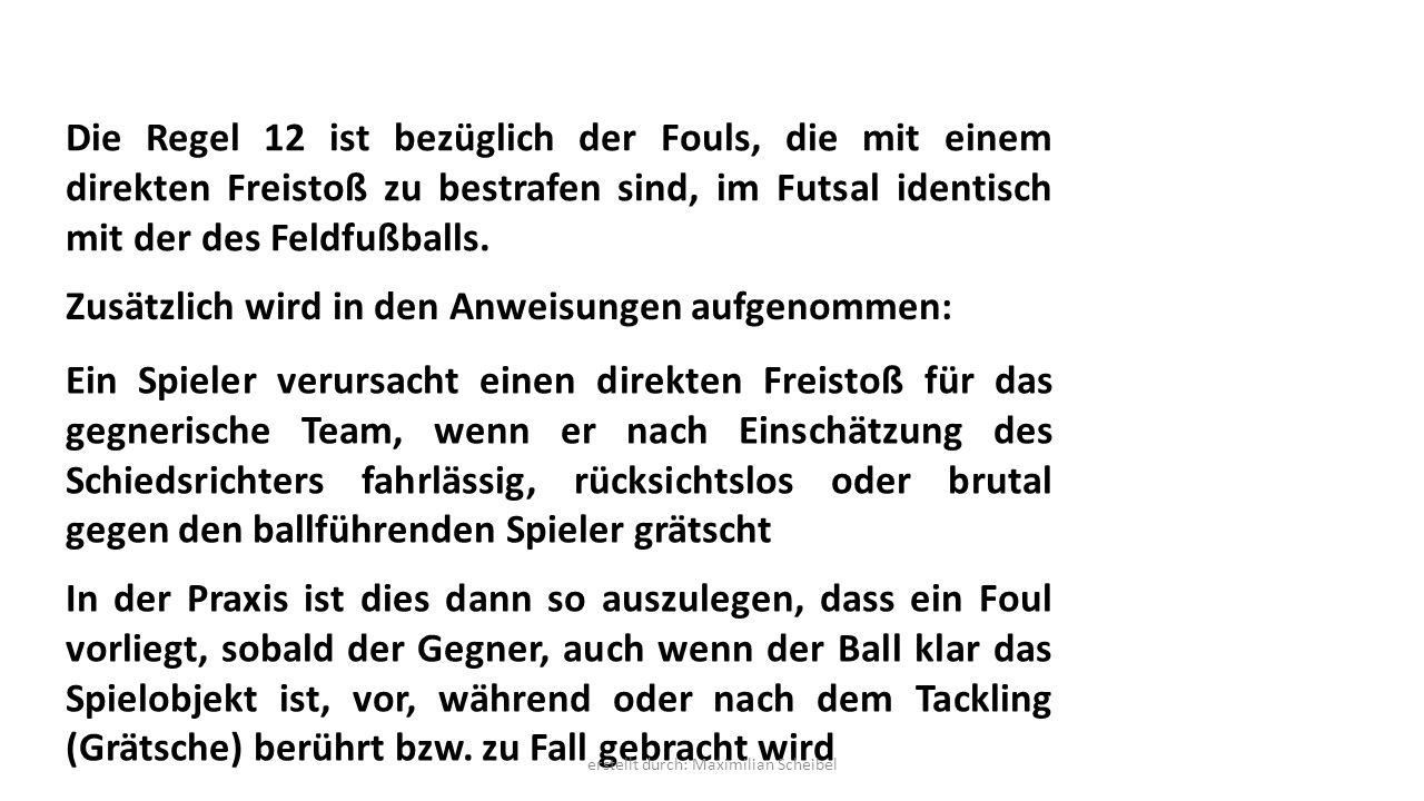 Die Regel 12 ist bezüglich der Fouls, die mit einem direkten Freistoß zu bestrafen sind, im Futsal identisch mit der des Feldfußballs. Zusätzlich wird