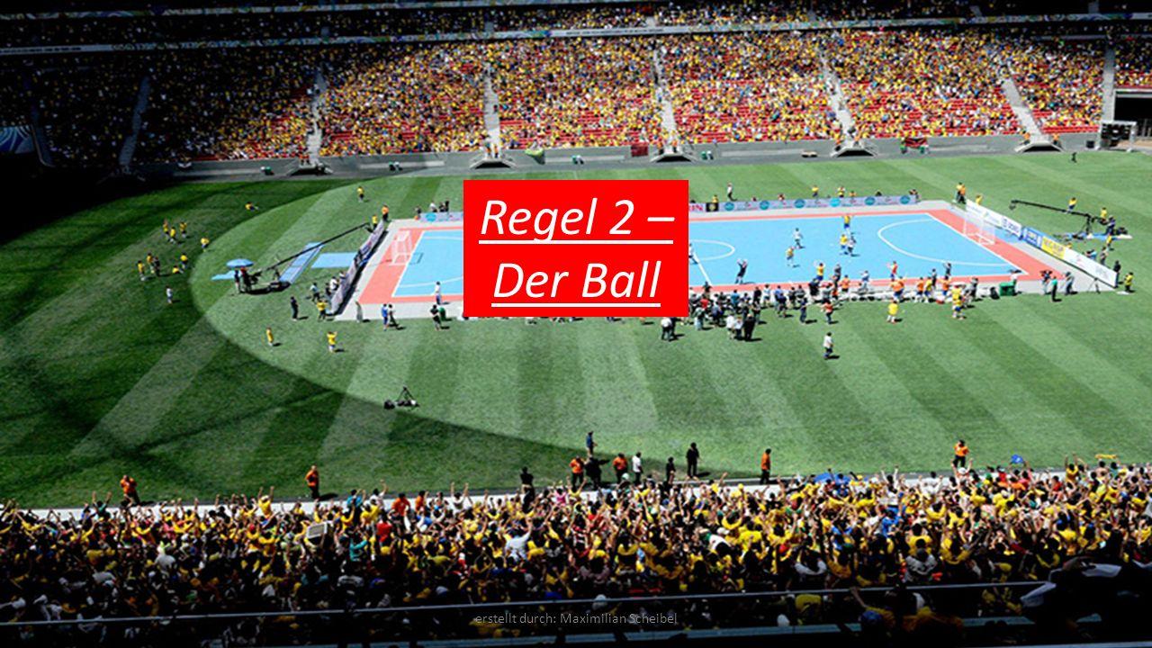 Regel 2 – Der Ball erstellt durch: Maximilian Scheibel