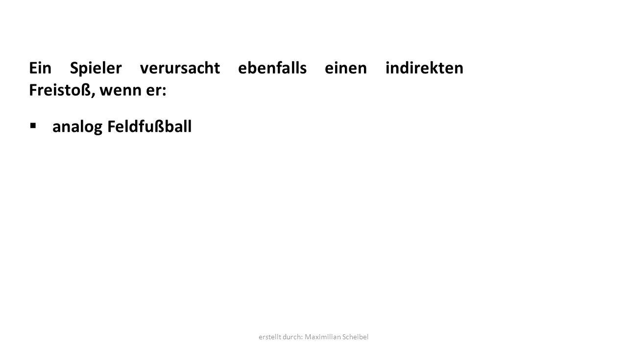 Ein Spieler verursacht ebenfalls einen indirekten Freistoß, wenn er:  analog Feldfußball erstellt durch: Maximilian Scheibel